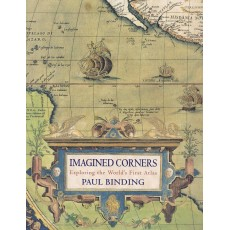 Imagined Corners. Exploring the World´s First Atlas