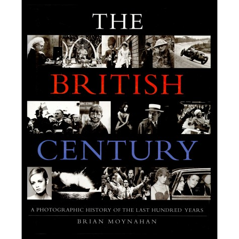 The British Century. A Photographic History of the last hundred years