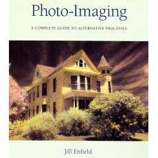 Photo-Imaging - A complete guide to alternative processes.
